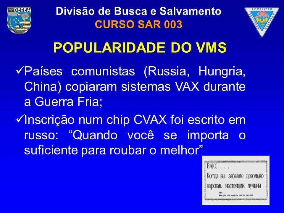 POPULARIDADE DO VMS Países comunistas (Russia, Hungria, China) copiaram sistemas VAX durante a Guerra Fria;
