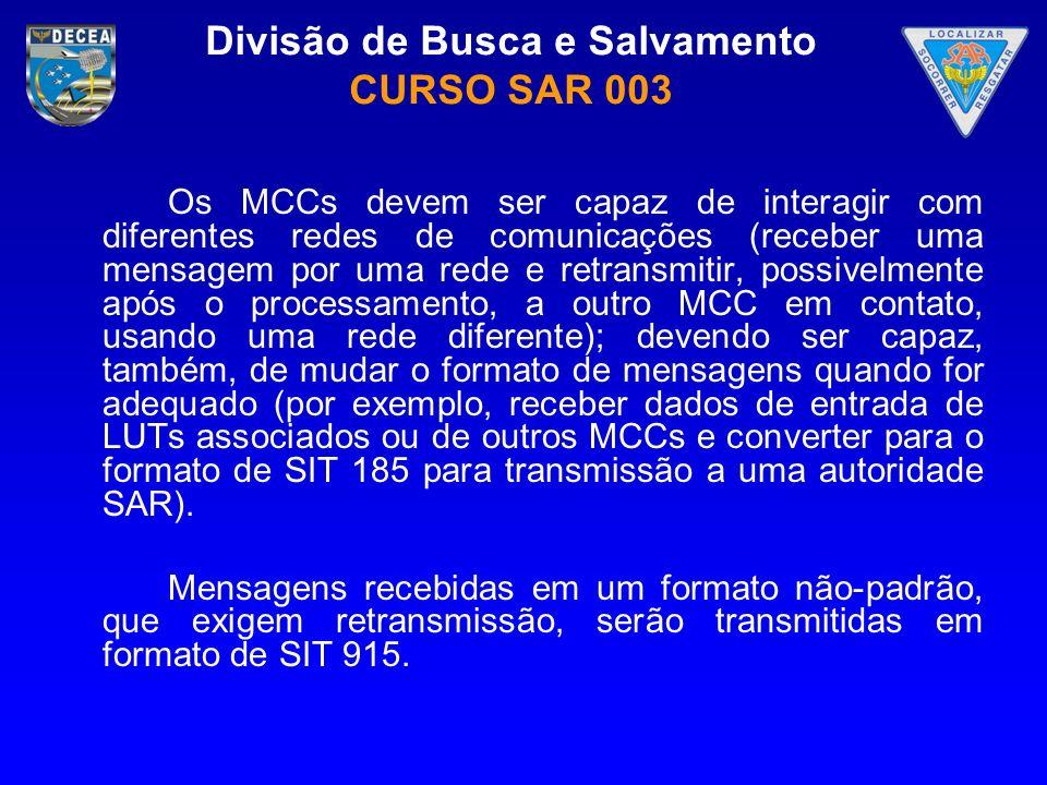 Os MCCs devem ser capaz de interagir com diferentes redes de comunicações (receber uma mensagem por uma rede e retransmitir, possivelmente após o processamento, a outro MCC em contato, usando uma rede diferente); devendo ser capaz, também, de mudar o formato de mensagens quando for adequado (por exemplo, receber dados de entrada de LUTs associados ou de outros MCCs e converter para o formato de SIT 185 para transmissão a uma autoridade SAR).