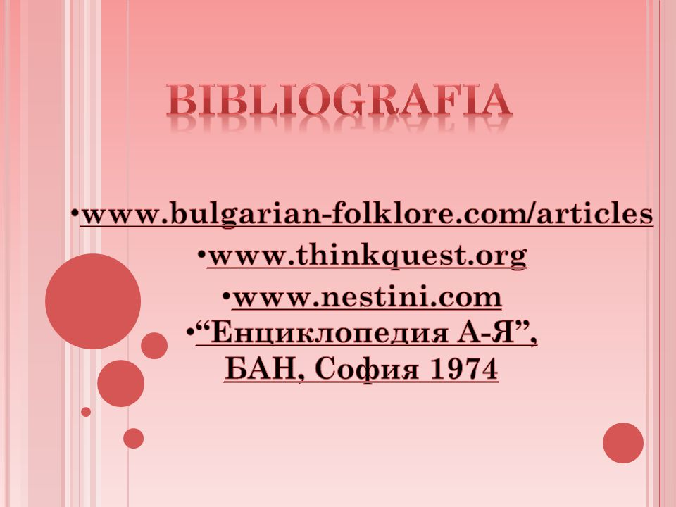 BIBLIOGRAFIA www.bulgarian-folklore.com/articles www.thinkquest.org