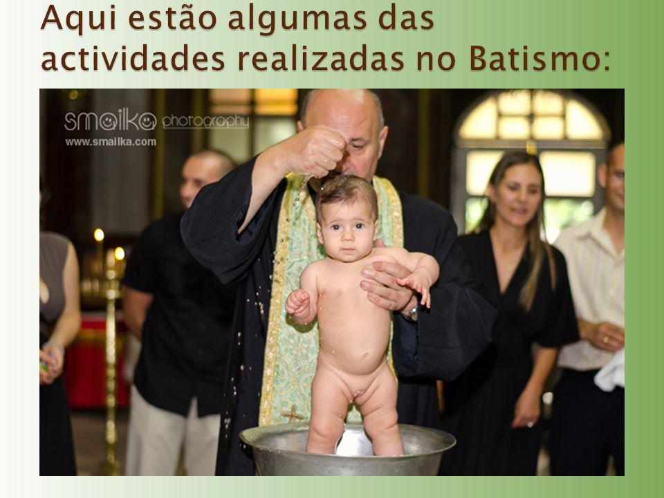 Aqui estão algumas das actividades realizadas no Batismo: