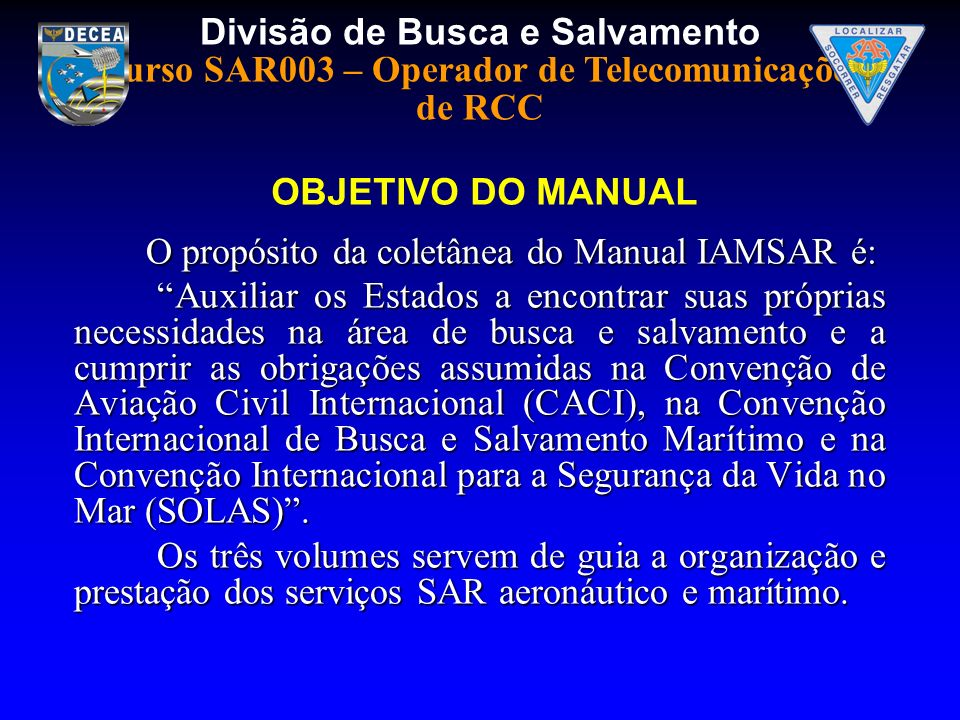 OBJETIVO DO MANUAL O propósito da coletânea do Manual IAMSAR é:
