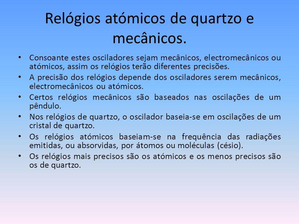 Relógios atómicos de quartzo e mecânicos.
