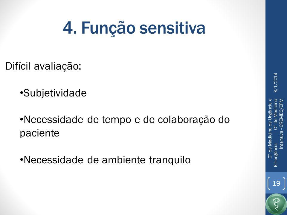 4. Função sensitiva Difícil avaliação: Subjetividade