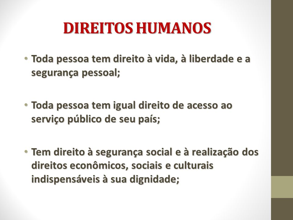 DIREITOS HUMANOS Toda pessoa tem direito à vida, à liberdade e a segurança pessoal;