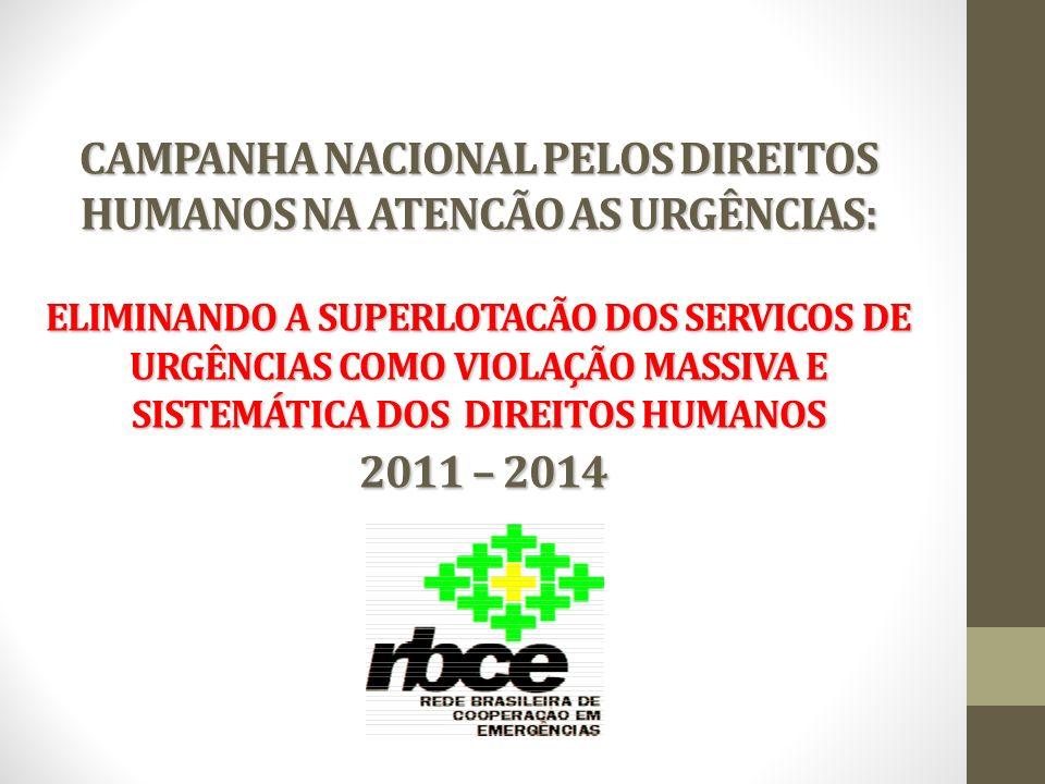 CAMPANHA NACIONAL PELOS DIREITOS HUMANOS NA ATENCÃO AS URGÊNCIAS: ELIMINANDO A SUPERLOTACÃO DOS SERVICOS DE URGÊNCIAS COMO VIOLAÇÃO MASSIVA E SISTEMÁTICA DOS DIREITOS HUMANOS 2011 – 2014