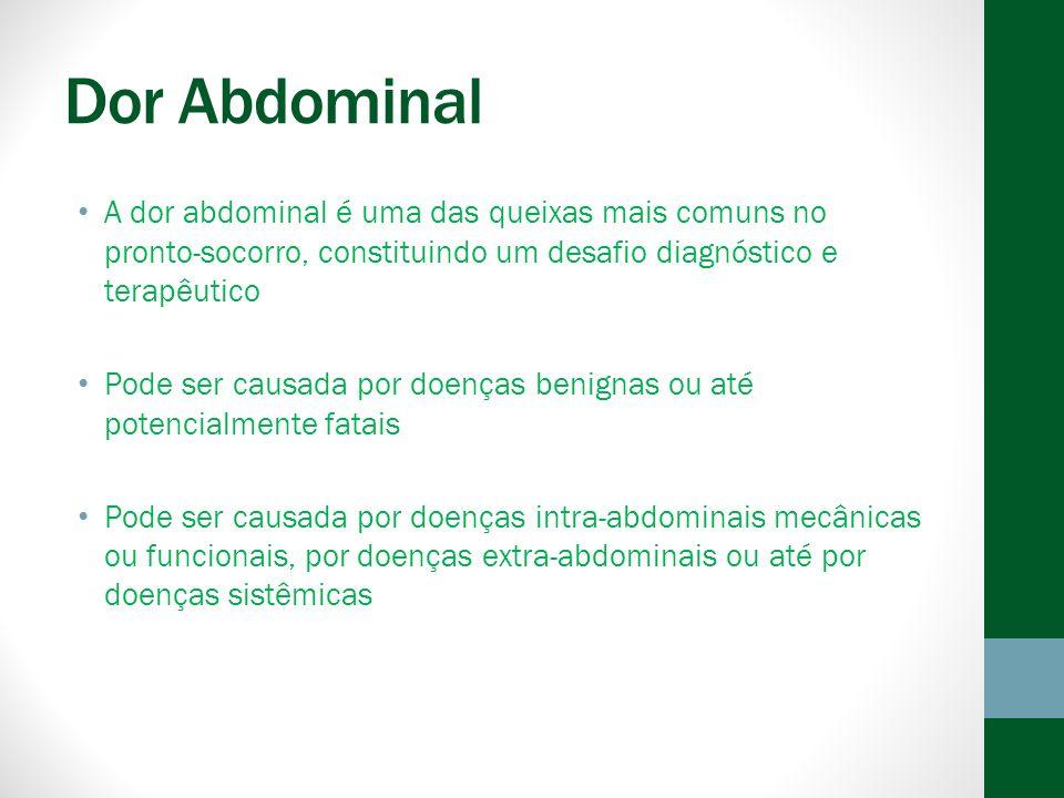 Dor Abdominal A dor abdominal é uma das queixas mais comuns no pronto-socorro, constituindo um desafio diagnóstico e terapêutico.