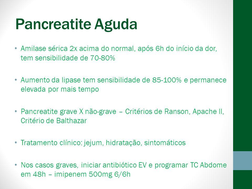 Pancreatite Aguda Amilase sérica 2x acima do normal, após 6h do início da dor, tem sensibilidade de 70-80%