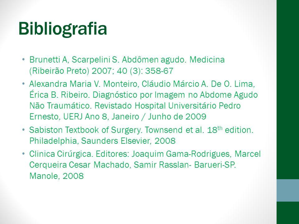 Bibliografia Brunetti A, Scarpelini S. Abdômen agudo. Medicina (Ribeirão Preto) 2007; 40 (3): 358-67.