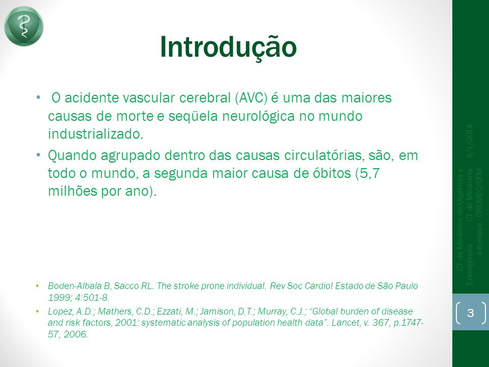 Introdução O acidente vascular cerebral (AVC) é uma das maiores causas de morte e seqüela neurológica no mundo industrializado.