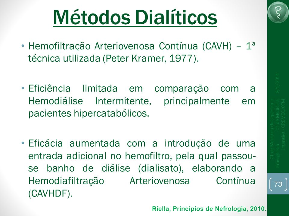 Métodos Dialíticos Hemofiltração Arteriovenosa Contínua (CAVH) – 1ª técnica utilizada (Peter Kramer, 1977).