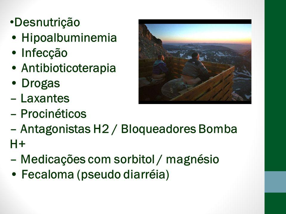 Desnutrição • Hipoalbuminemia. • Infecção. • Antibioticoterapia. • Drogas. – Laxantes. – Procinéticos.