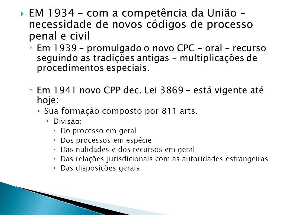 EM 1934 – com a competência da União – necessidade de novos códigos de processo penal e civil