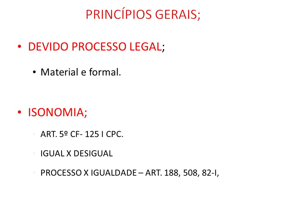 PRINCÍPIOS GERAIS; DEVIDO PROCESSO LEGAL; ISONOMIA; Material e formal.