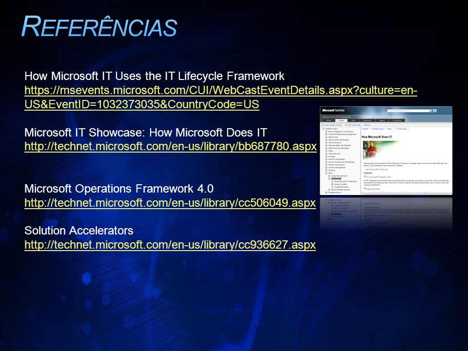 Referências How Microsoft IT Uses the IT Lifecycle Framework