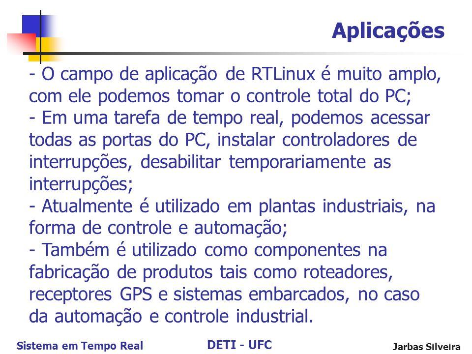 Aplicações O campo de aplicação de RTLinux é muito amplo, com ele podemos tomar o controle total do PC;