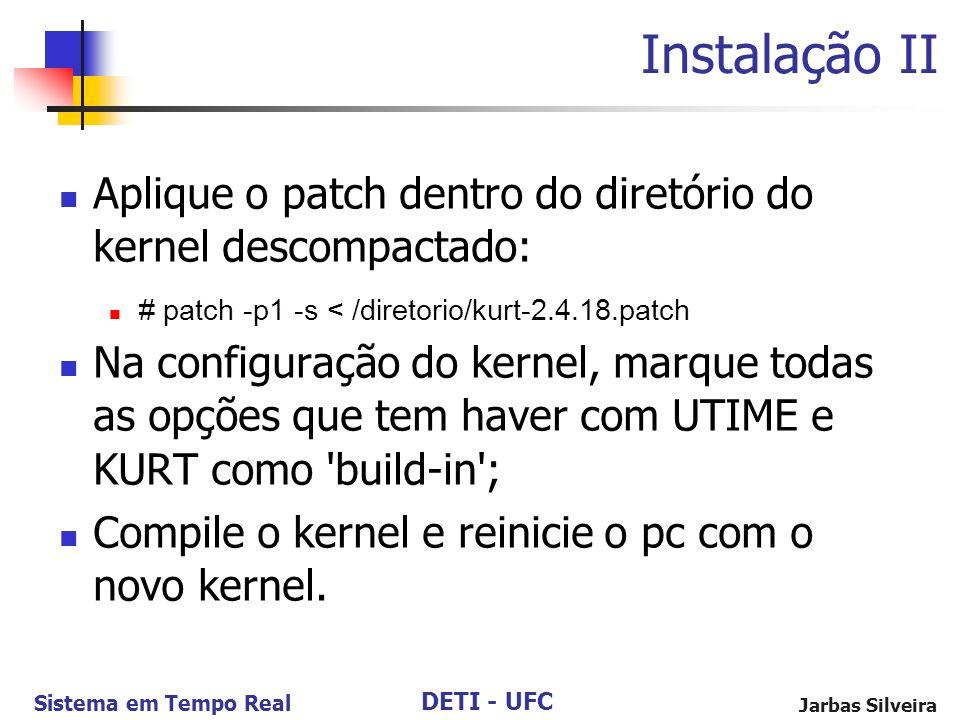 Instalação II Aplique o patch dentro do diretório do kernel descompactado: # patch -p1 -s < /diretorio/kurt-2.4.18.patch.