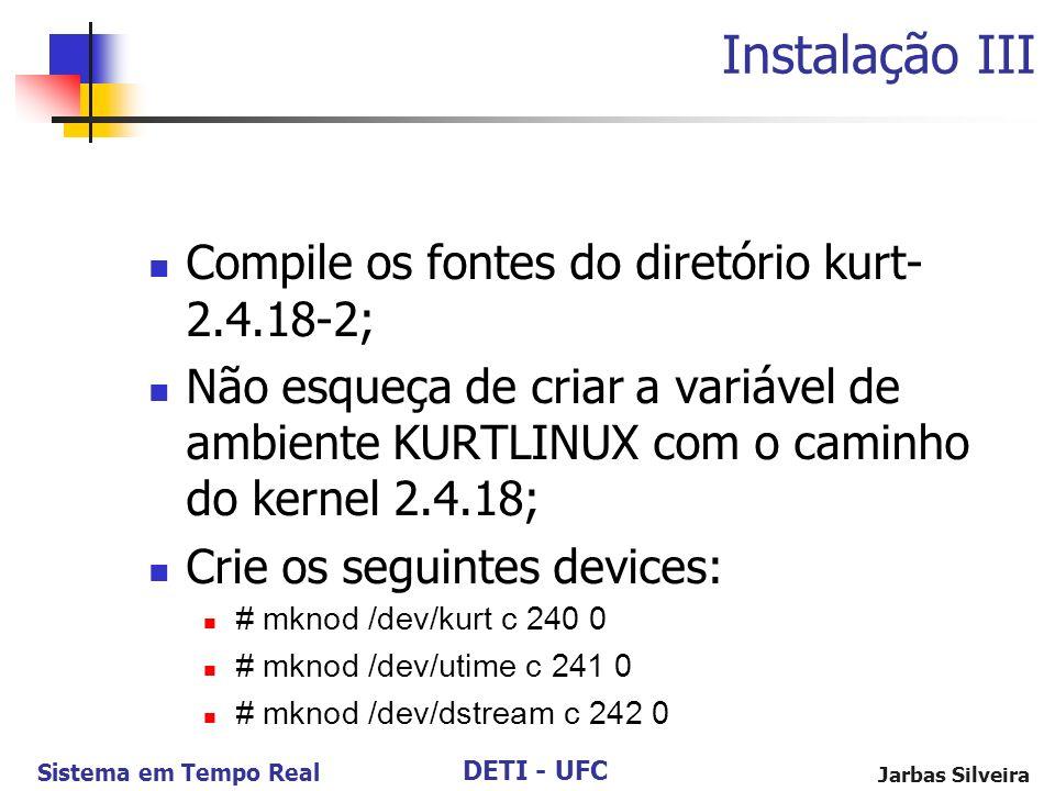 Instalação III Compile os fontes do diretório kurt-2.4.18-2;