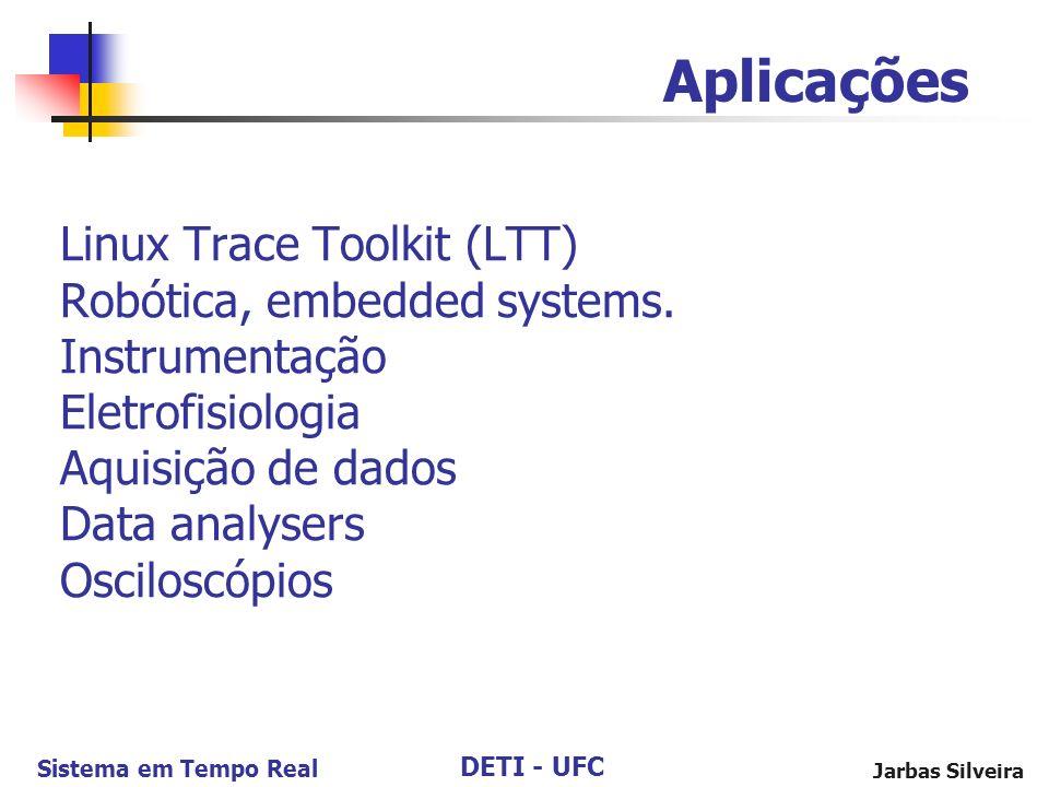 Aplicações Linux Trace Toolkit (LTT) Robótica, embedded systems. Instrumentação Eletrofisiologia Aquisição de dados Data analysers Osciloscópios.