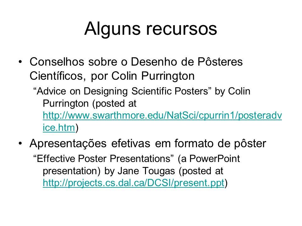 Alguns recursosConselhos sobre o Desenho de Pôsteres Científicos, por Colin Purrington.