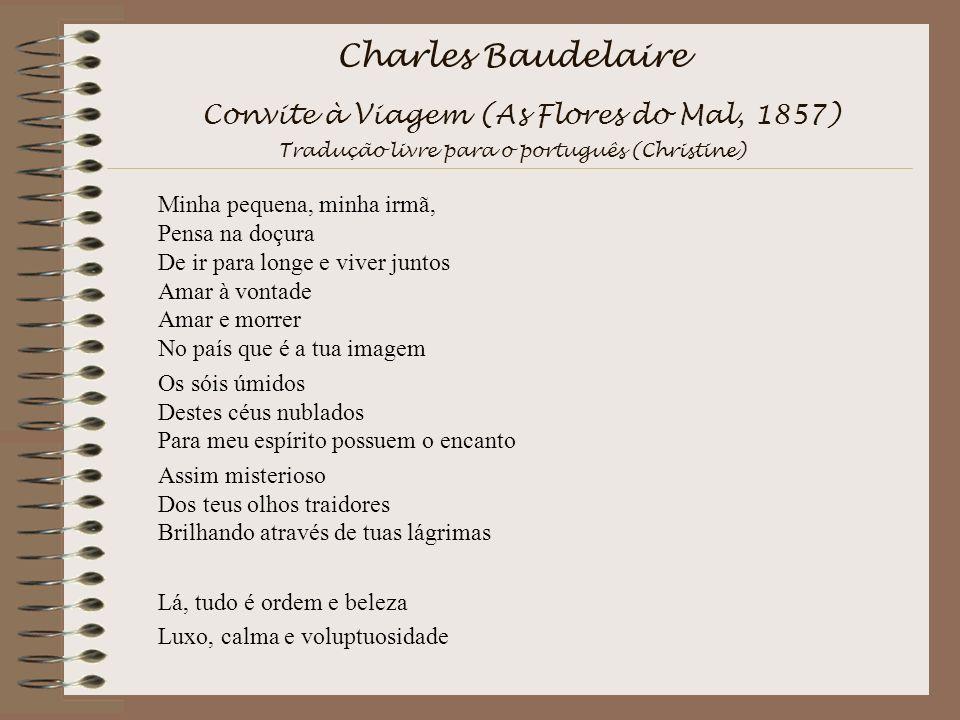 Charles Baudelaire Convite à Viagem (As Flores do Mal, 1857) Tradução livre para o português (Christine)