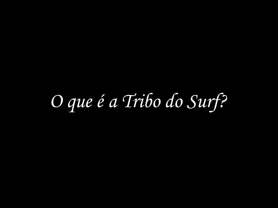 O que é a Tribo do Surf