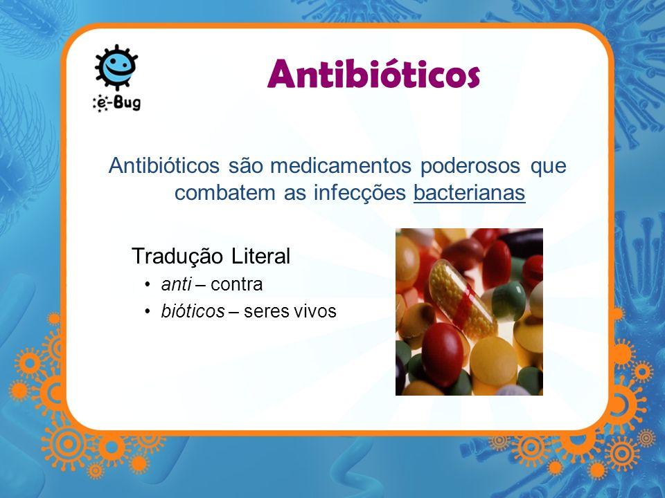 Antibióticos Antibióticos são medicamentos poderosos que combatem as infecções bacterianas. Tradução Literal.