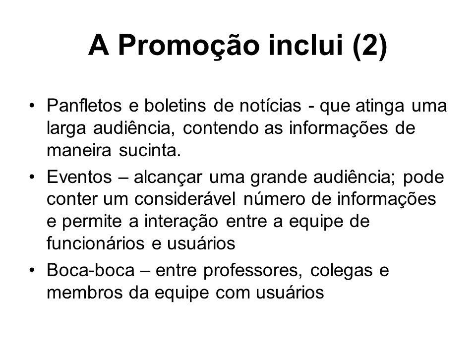 A Promoção inclui (2) Panfletos e boletins de notícias - que atinga uma larga audiência, contendo as informações de maneira sucinta.
