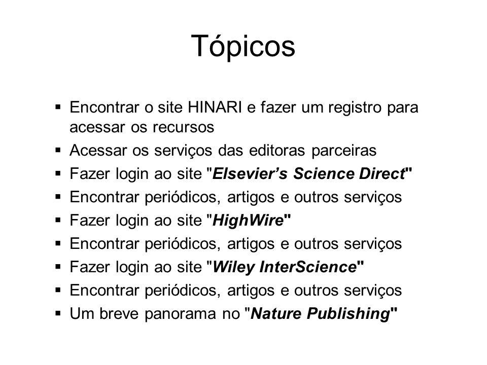 Tópicos Encontrar o site HINARI e fazer um registro para acessar os recursos. Acessar os serviços das editoras parceiras.