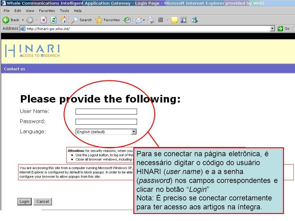 Para se conectar na página eletrônica, é necessário digitar o código do usuário HINARI (user name) e a a senha (password) nos campos correspondentes e clicar no botão Login