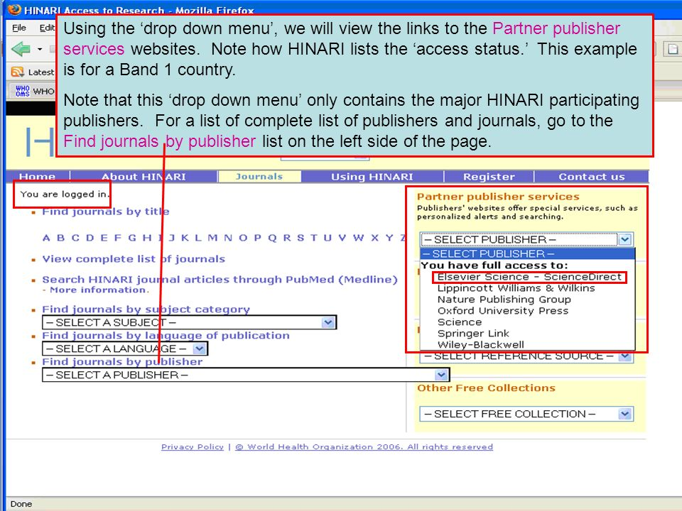 Using the 'drop down menu', we will view the links to the Partner publisher services websites. Note how HINARI lists the 'access status.' This example is for a Band 1 country.