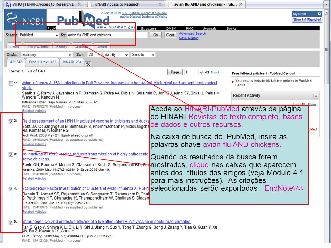 Aceda ao HINARI/PubMed através da página do HINARI Revistas de texto completo, bases de dados e outros recursos.