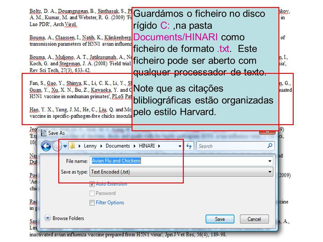 Guardámos o ficheiro no disco rígido C: ,na pasta Documents/HINARI como ficheiro de formato .txt. Este ficheiro pode ser aberto com qualquer processador de texto.