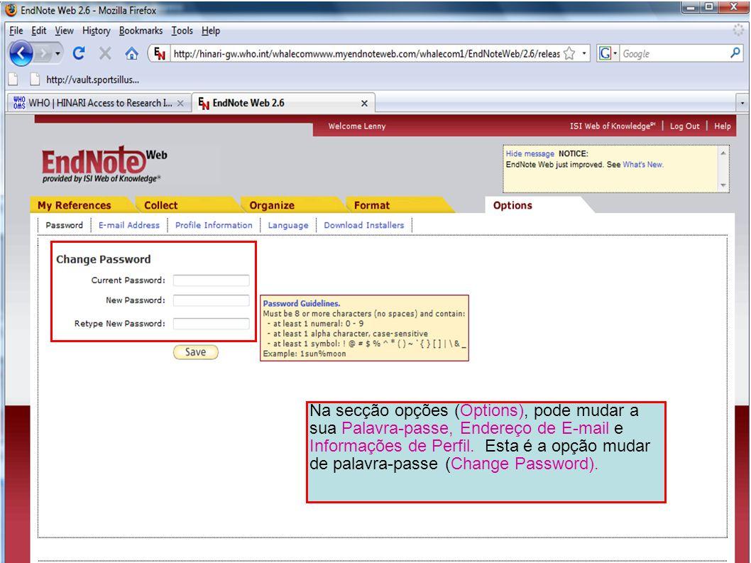 Na secção opções (Options), pode mudar a sua Palavra-passe, Endereço de E-mail e Informações de Perfil.