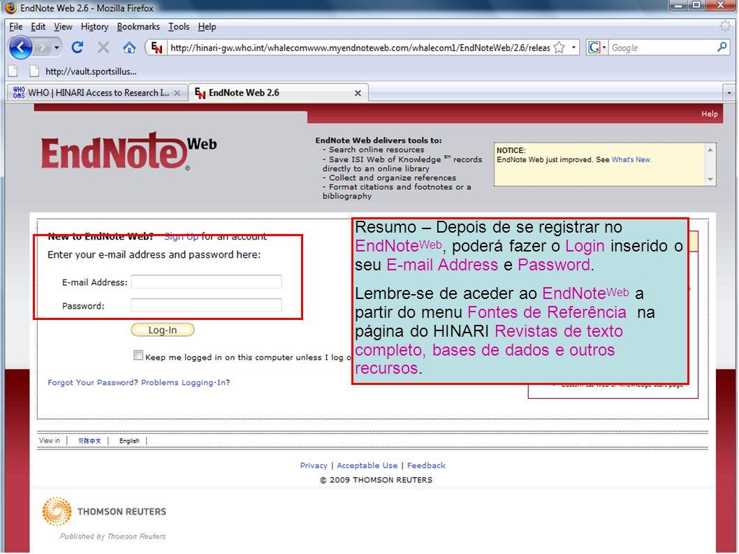 Resumo – Depois de se registrar no EndNoteWeb, poderá fazer o Login inserido o seu E-mail Address e Password.