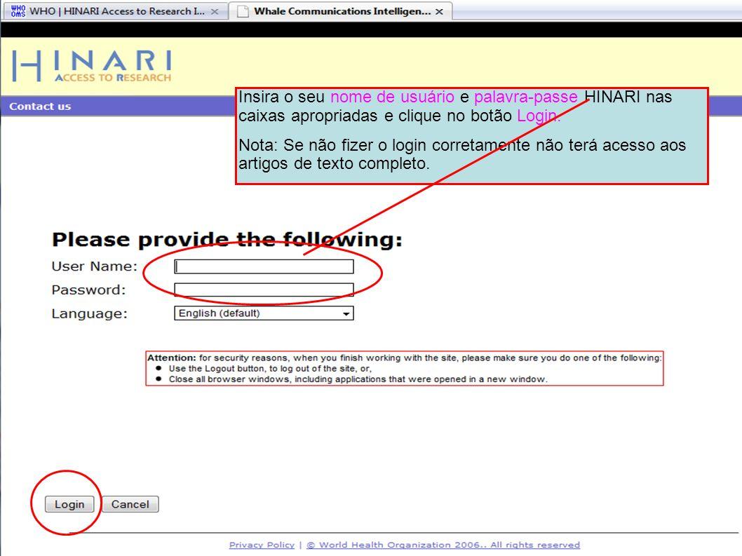 Logging into HINARI 2Insira o seu nome de usuário e palavra-passe HINARI nas caixas apropriadas e clique no botão Login.