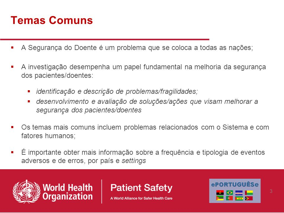 Temas Comuns A Segurança do Doente é um problema que se coloca a todas as nações;