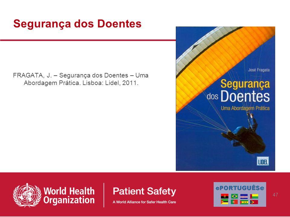 Segurança dos Doentes FRAGATA, J. – Segurança dos Doentes – Uma Abordagem Prática.