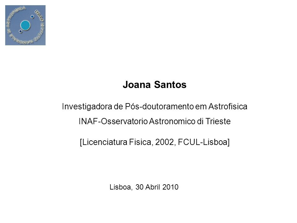 Joana Santos Investigadora de Pós-doutoramento em Astrofisica