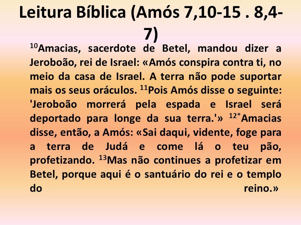 Leitura Bíblica (Amós 7,10-15 . 8,4-7)