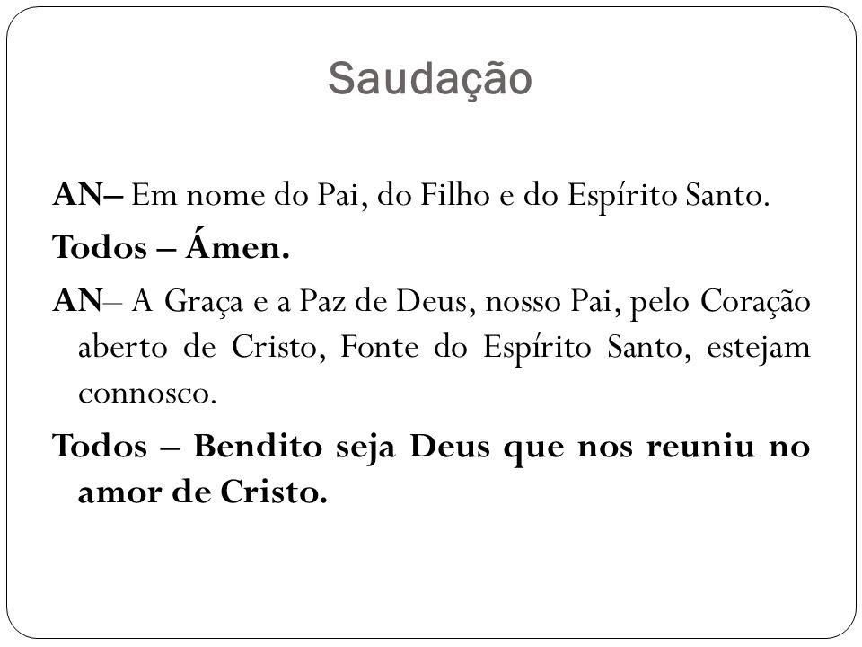 Saudação AN– Em nome do Pai, do Filho e do Espírito Santo.