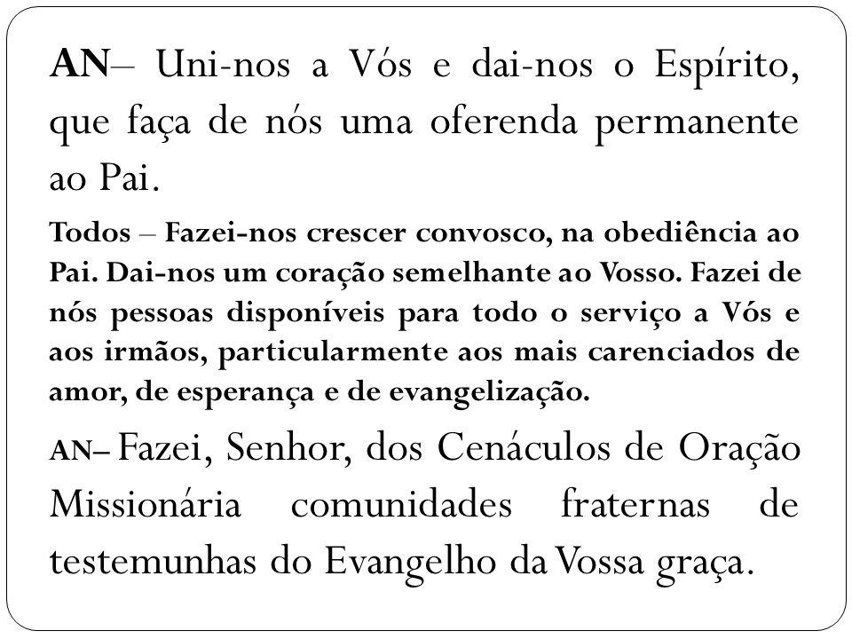 AN– Uni-nos a Vós e dai-nos o Espírito, que faça de nós uma oferenda permanente ao Pai.