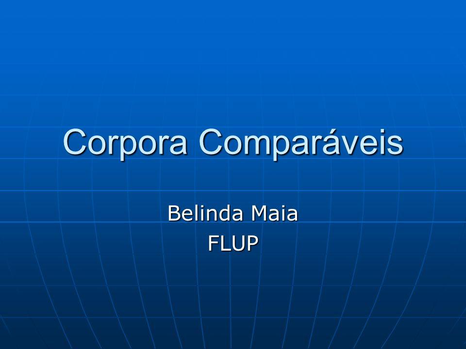 Corpora Comparáveis Belinda Maia FLUP