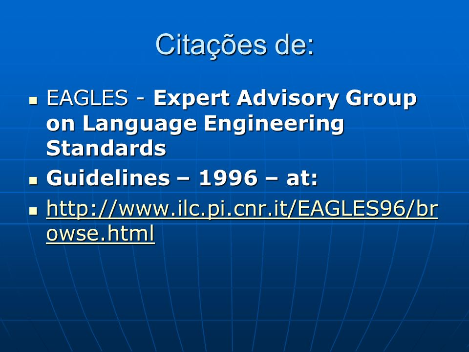 Citações de: EAGLES - Expert Advisory Group on Language Engineering Standards. Guidelines – 1996 – at: