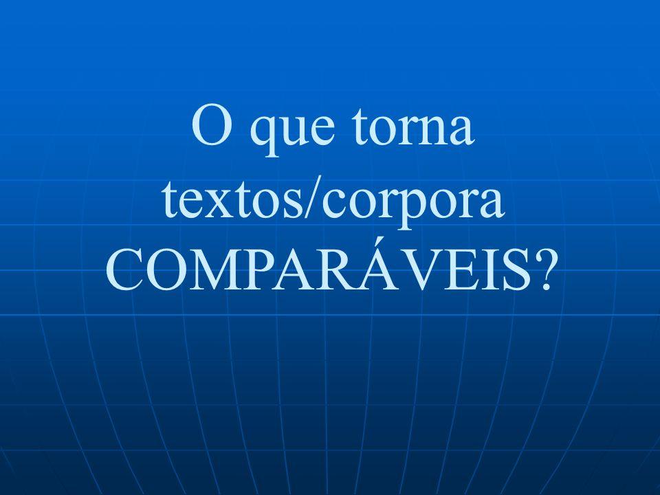 O que torna textos/corpora COMPARÁVEIS