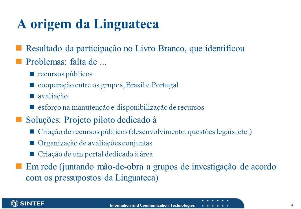 A origem da Linguateca Resultado da participação no Livro Branco, que identificou. Problemas: falta de ...