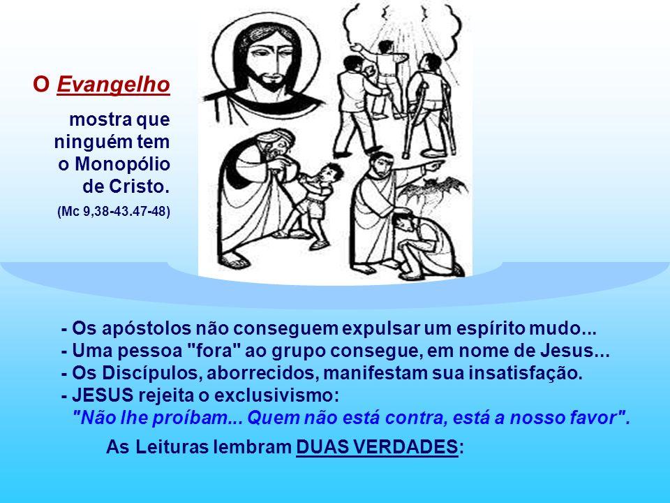 O Evangelho mostra que ninguém tem o Monopólio de Cristo.