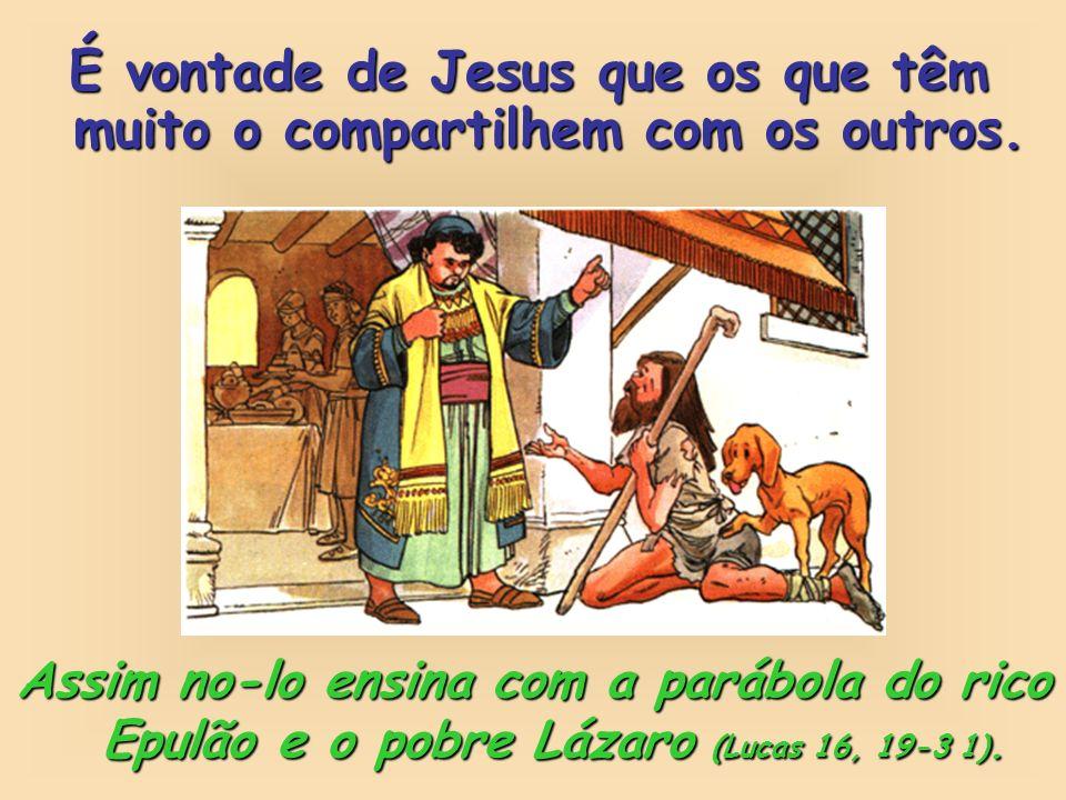 É vontade de Jesus que os que têm muito o compartilhem com os outros.