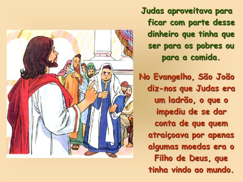 Judas aproveitava para ficar com parte desse dinheiro que tinha que ser para os pobres ou para a comida.
