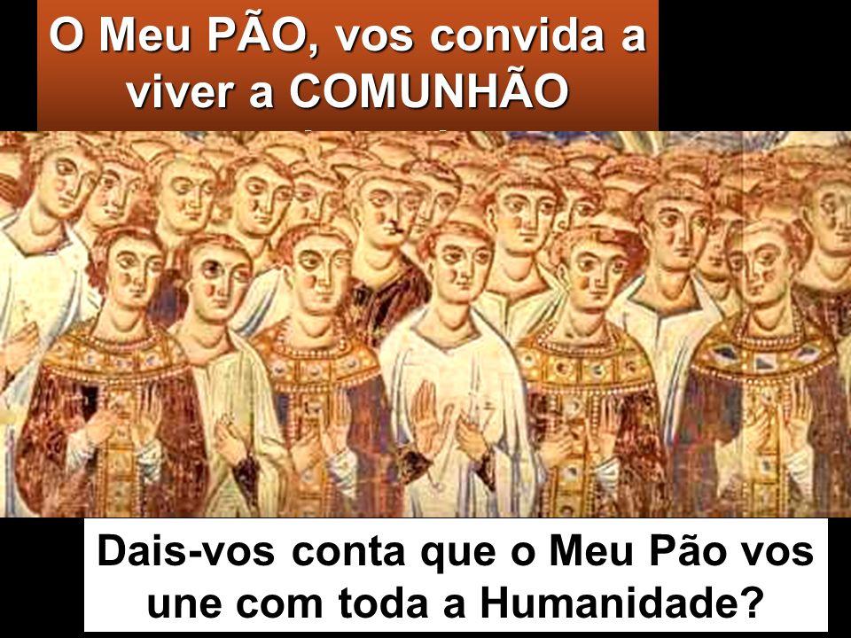 O Meu PÃO, vos convida a viver a COMUNHÃO universal