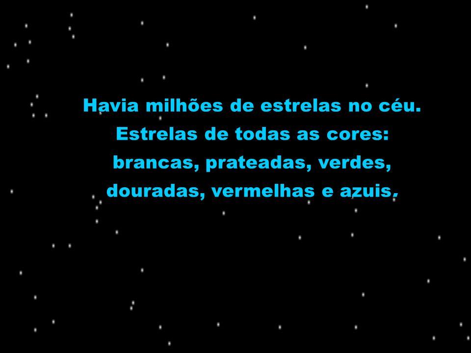 Havia milhões de estrelas no céu. Estrelas de todas as cores: